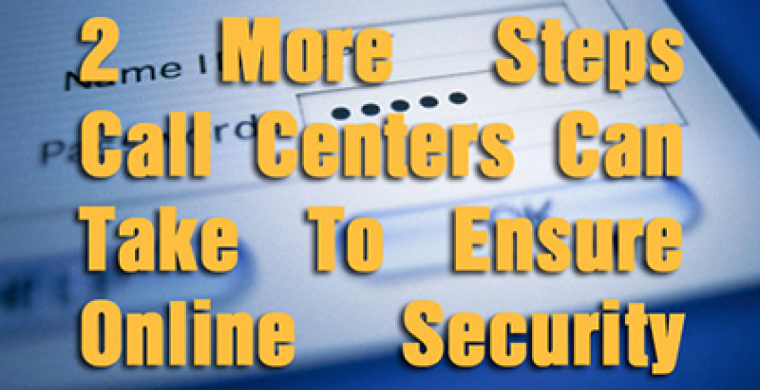 2 More Steps Call Centers Can Take To Ensure Online Security