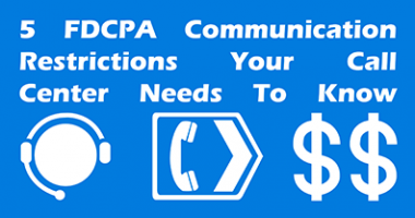 5 FDCPA Communication Restrictions Your Call Center Needs To Know