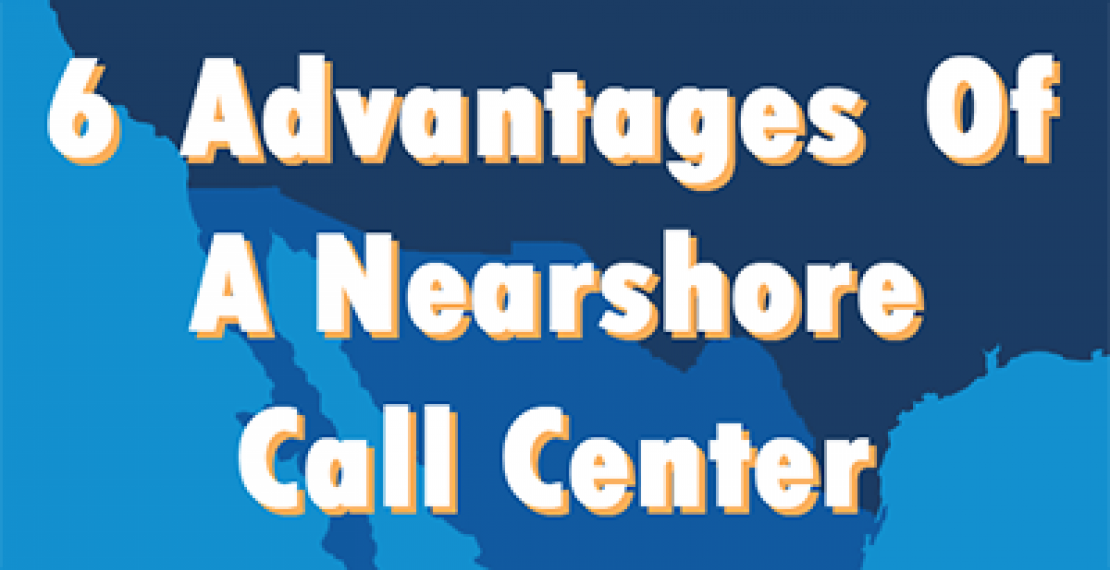 6 Advantages Of A Nearshore Call Center