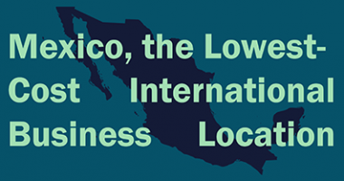 Mexico, the Lowest-Cost International Business Location