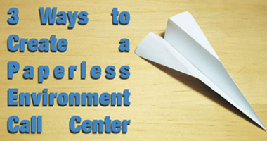3 Ways to Create a Paperless Environment Call Center