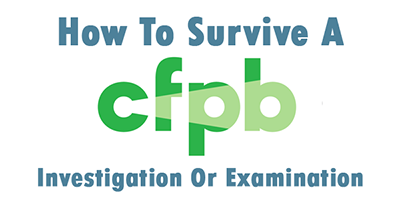 4 Steps To Successfully Survive A CFPB Investigation Or Examination