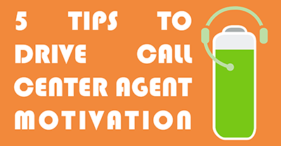 5 Tips to Drive Call Center Agent Motivation